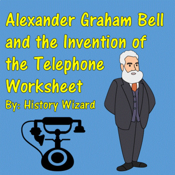 Alexander Graham Bell and the Invention of the Telephone Worksheet