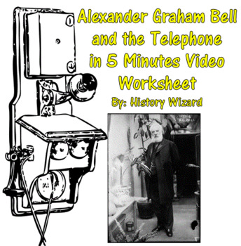 Alexander Graham Bell and the Telephone in 5 Minutes Video Worksheet