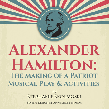 Alexander Hamilton: The Making of a Patriot Musical Play & Activities