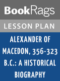 Alexander of Macedon, 356-323 B.C.: A Historical Biography Lesson Plans