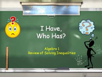 """Alg 1 --  """"I Have, Who Has"""" -- Solving Inequalities"""