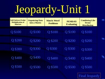 Matrices, Evaluating Expressions, PEMDAS, Simplifying Polynomials Jeopardy Game