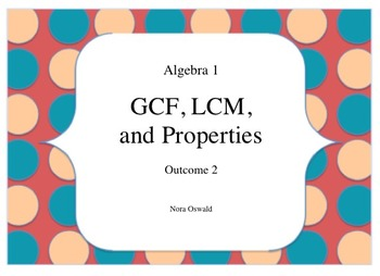 Algebra 1:  Outcome 2:  GCF, LCM, and Properties