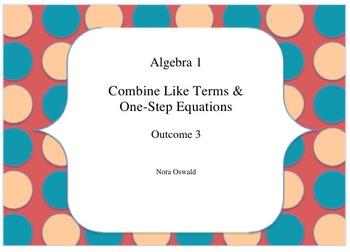 Algebra 1:  Outcome 3:  Combine Like Terms and One Step Equations
