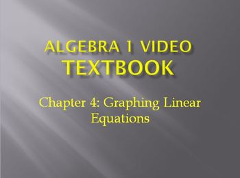 Algebra 1 Video Textbook: Chapter 4 Graphing Linear Equations