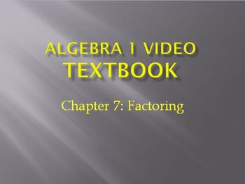 Algebra 1 Video Textbook: Chapter 7 Factoring