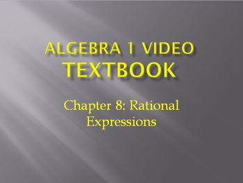 Algebra 1 Video Textbook: Chapter 8 Rational Expressions