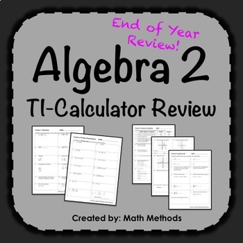 Algebra 2 End of Year Review Activity: TI-Calculator Practice