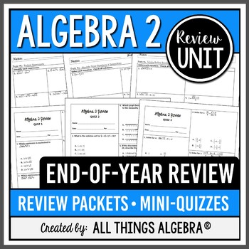Algebra 2 End of Year Review Packets + Quizzes