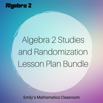 Algebra 2 Experiments, Studies, Surveys, and Randomization Lesson Plan Bundle