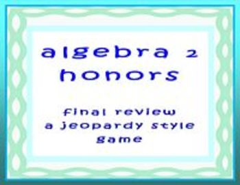 Algebra 2 Final Review - a jeopardy style game
