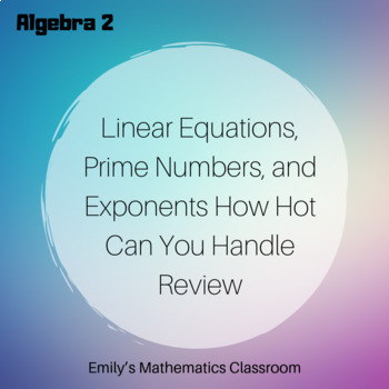 Linear Equations, Prime Numbers, and Exponents How Hot Can You Handle Review