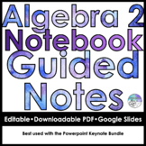 Algebra 2 Notebook Guided Notes Bundle