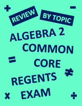 Algebra 2 Regents Common Core Review by Topic for Exam
