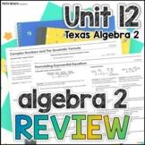 Unit 12: Algebra 2 Review + Final Exam - Texas Algebra 2 Curriculum