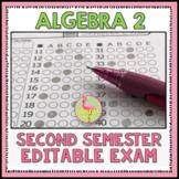Semester Two Exam Fully-Editable (Algebra 2)