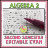 Semester Two Exam Fully-Editable (Algebra 2)