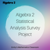 Algebra 2 Statistical Analysis Survey Group Project