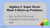 Algebra 2:  Week 5 -  Warmup Problems