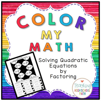 Algebra Color My Math Solving Quadratic Equations by Factoring