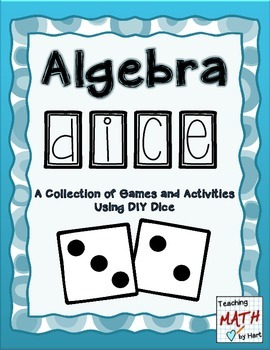 Algebra Dice - A Collection of Games and Activities