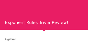 Algebra - Exponent Rules Trivia Review (.pptx)