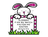 Algebra Find my Match Factoring Activity Easter Theme