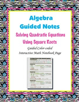 Algebra Guided Interactive Math Notebook Page: Quadratics, Using Square Roots