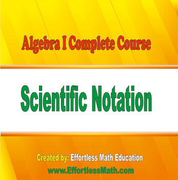 Algebra I Complete Course: Scientific Notation