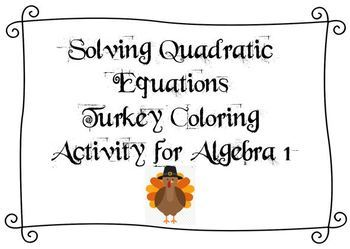 Algebra I - Solving Quadratic Equations Turkey Coloring Activity