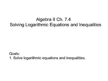 Algebra II Ch. 7.4 - Solving Logarithmic Equations and Inequalities