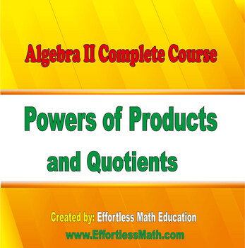Algebra II Complete Course: Powers of Products and Quotients