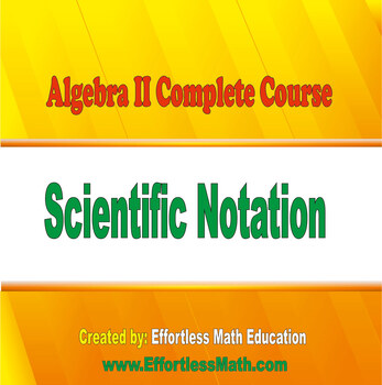 Algebra II Complete Course: Scientific Notation