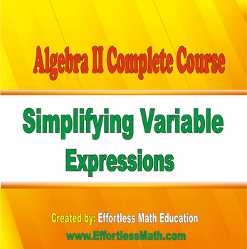 Algebra II Complete Course: Simplifying Variable Expressions