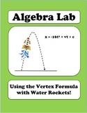 Algebra Lab: Quadratics - Using the Vertex Formula with Water Rockets!