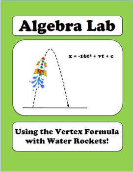 Algebra Lab: Quadratics - Using the Vertex Formula with Water Rockets!