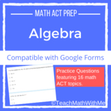 Algebra - Math ACT Prep Questions -Compatible w/ Google Forms