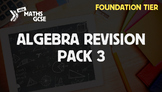Algebra Revision Pack 3 (Foundation Tier)