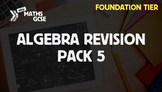 Algebra Revision Pack 5 (Foundation Tier)