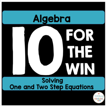 Algebra Solving One and Two Step Equations Ten For the Win