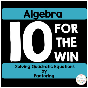 Algebra Solving Quadratic Equations by Factoring Ten For the Win