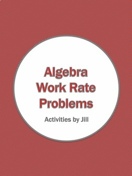 Algebra Work Rate Word Problems and Notes