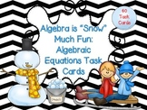 "Algebra is ""Snow"" Much Fun:  40 Algebraic Equations Task Cards"