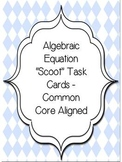 "Algebraic Equation ""Scoot"" Task Cards -Common Core Aligned"