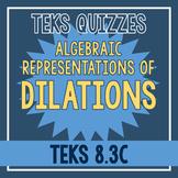 Algebraic Representations of Dilations Quiz (TEKS 8.3C)