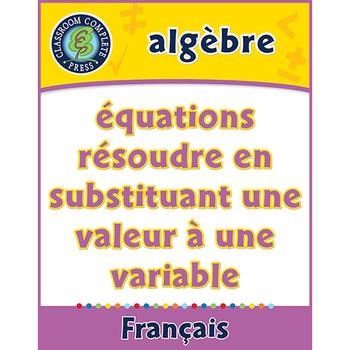 Algèbre: Équations - Résoudre en Substituant une Valeur à une Variable An. 3-5