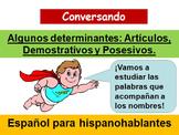 Algunos determinantes: artículos, demostrativos y posesivos.