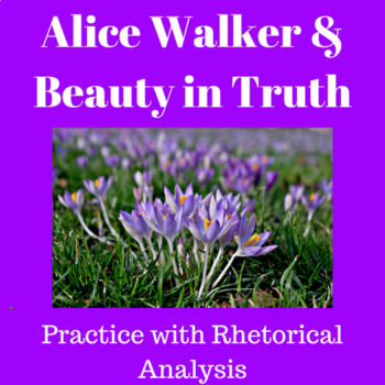 Alice Walker and Beauty in Truth: Practice with Rhetorical Analysis