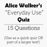 "Alice Walker's ""Everyday Use"" Reading Check Quiz / 15 Ques"