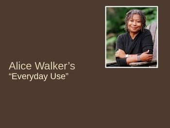 "Alice Walker's ""Everyday Use"" (PowerPoint)"